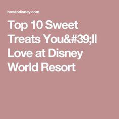 Top 10 Sweet Treats You'll Love at Disney World Resort