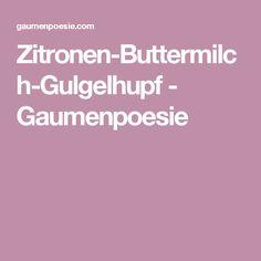 Zitronen-Buttermilch-Gulgelhupf - Gaumenpoesie