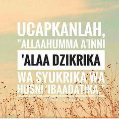 """Dari akbarnm - Ya ALLAH tolonglah hamba untuk selau MENGINGATMU MENSYUKURI NIKMAT-MU dan BERIBADAH TERBAIK kepada-MU."""" (HR Abu Dawud dan an-Nasa'i)."""