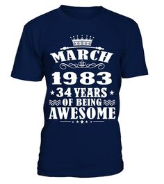 March 1983 Shirt, 34 Years Of Being Awesome T- Shirt