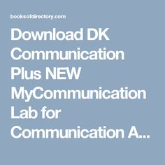 Download DK Communication Plus NEW MyCommunicationLab for Communication    Access Card Package - Lisa A. Ford-Brown Full Books (PDF, ePub, Mobi) Click HERE or Visit