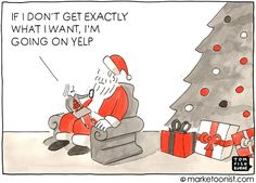 """Naughty or Nice"" - new cartoon and post about consumer empowerment (and entitlement) http://tomfishburne.com/2013/12/naughty-or-nice.html  Santa's not the only one who keeps a list of naughty and nice. We live in the age of consumer empowerment. Consumers can instantly share feedback on a meal at Yelp, a plumber at Angie's List, even an ex-boyfriend at Lulu. (more at http://tomfishburne.com/2013/12/naughty-or-nice.html)"