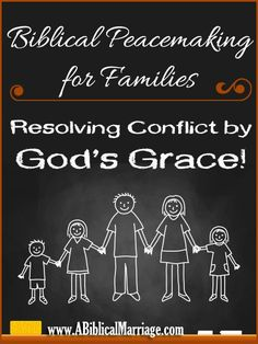 Biblical Peacemaking for Families: Resolving Conflict by God's Grace!