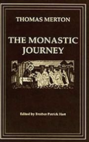 The Monastic Journey by Thomas Merton - Written during the last decade of Merton's life, these articles reflect his mature thought on monastic life in community and in solitude.