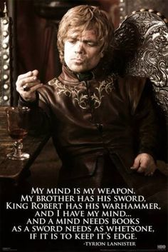 """""""My mind is my weapon."""" - Tyrion 'Game of Thrones'"""