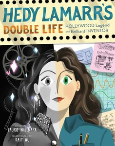 Celebrate Science: Hedy Lamar's Double Life: Hollywood Legend and Brilliant Inventor by Laurie Wallmark and Katy Wu Best Children Books, Childrens Books, Sterling Publishing, Berlin, Mighty Girl, Double Life, Mentor Texts, Women In History, Book Authors