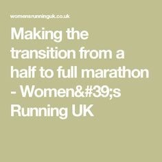 Making the transition from a half to full marathon - Women's Running UK