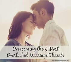"Overcoming the 9 Most Overlooked Marriage Threats - ""You don't always have to look at your marriage as something that can or will be ""threatened,"" but you can be more aware of how to take care of your marriage and help it grow."""