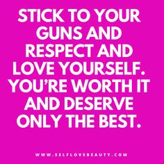 """""""Stick to your guns and respect and love yourself. You're worth it and deserve only the best"""" http://www.selflovebeauty.com/2016/12/dear-ladies-stop-giving-boyfriends-husband-privileges/"""