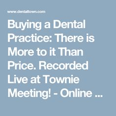 Buying a Dental Practice: There is More to it Than Price.  Recorded Live at Townie Meeting! - Online Dental Education - CE - Dentaltown