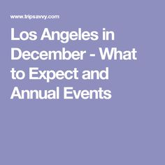 Guide to visiting Los Angeles in December, including typical weather, what to wear and pack, annual events, fun things to do. Visit Los Angeles, Event Guide, Trip Planning, Things To Do, December, Events, Things To Doodle, Things To Make, December Daily