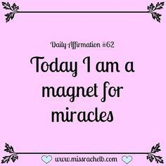 Daily Affirmation #62 Today I am a magnet for miracles #dailyaffirmations…