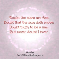 """Never doubt I love"" Hamlet #writing  #valentine #quotes"