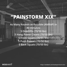 """Painstorm XIX"" WOD - As Many Rounds as Possible (AMRAP) in 40 minutes: 5 Deadlifts (70/50 lbs); 5 Hang Power Cleans (70/50 lbs); 5 Front Squats (70/50 lbs); 5 Push Presses (70/50 lbs); 5 Back Squats (70/50 lbs)"