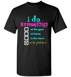 Golly Girls: I Do Gymnastics Everywhere Gildan Short-Sleeve T-Shirt only at gollygirls.com