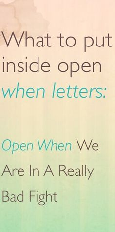 What to put inside open when letters. Open when we are in a really bad fight. Open when letter ideas. Valentine's Day ideas for him