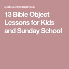 13 Bible Object Lessons for Kids and Sunday School