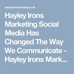 Hayley Irons Marketing Social Media Has Changed The Way We Communicate - Hayley Irons Marketing Writing A Bio, Get More Followers, Find People, Irons, No Way, Enough Is Enough, Social Media, Change, Messages