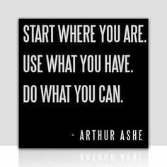 """""""Start where you are. Use what you have. Do what you can."""" #waywire"""