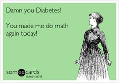 Damn you Diabetes! You made me do math again today!