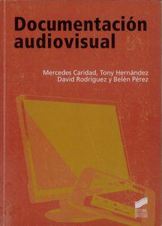CARIDAD SEBASTIÁN, M. [et al.]. Documentación audiovisual: nuevas tendencias en el entorno digital. Madrid: Síntesis, 2011. 231 p.