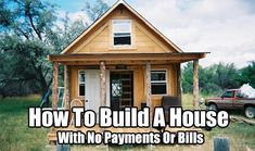 How To Build A House With No Payments Or Bills, cabin, cash, frugal, homesteading, shtfpreparedness, preparedness, build, home, no, mortgage