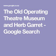 The Old Operating Theatre Museum and Herb Garret - Google Search
