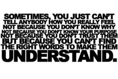 Sometimes you just can't tell anybody how you really feel....depression