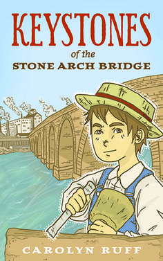 Keystones of the Stone Arch Bridge by Carolyn Ruff; Young People's Literature