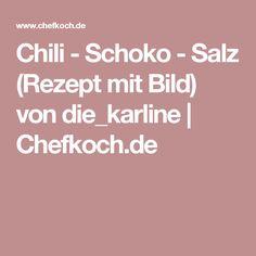 Chili - Schoko - Salz (Rezept mit Bild) von die_karline   Chefkoch.de