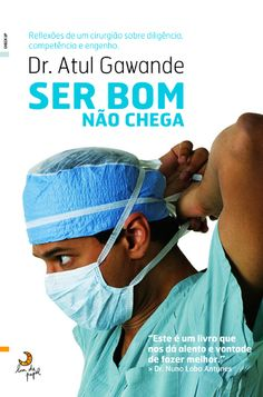 Ser Bom Não Chega (Better: A Surgeon's Notes on Performance), Atul Gawande