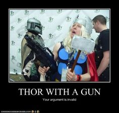 Thor with a Gun.  Your argument is invalid.