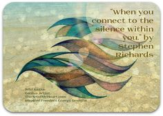 """""""When you connect to the silence within you, that is when you can make sense of the disturbance going on around you."""" by Stephen Richards and TheArtOfMyHeart.com"""