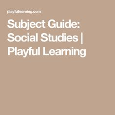 Subject Guide: Social Studies | Playful Learning