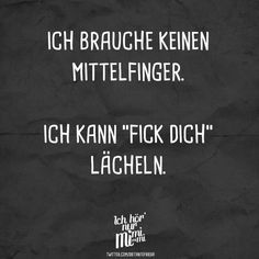 "Ich kann ""Fick Dich"" lächeln Visual Statements®️ I do not need a middle finger. I can fuck you smile. Sayings / Quotes / Quotes / Ichhörnurmimimi / witty / funny / sarcasm / friendship / relationship / irony Sarcastic Quotes, Funny Quotes, Funny Memes, Funny Pics, German Quotes, Fitness Quotes, Workout Quotes, Quotes About Everything, Sarcasm Humor"