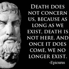 One of the best arguments against worrying about death.