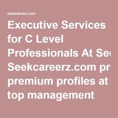 Executive Services for C Level Professionals At Seekcareerz.com premium profiles at top management levels are most diligently handled, involving several mechanisms to ensure the right matches. Often many corporates shirk from openly posting their C Level requirements online for privacy or policy based reasons. These openings are therefore usually handed out to reputed agencies or recruitment consultants. Understanding this, we adopt our own unique strategies to facilitate senior…
