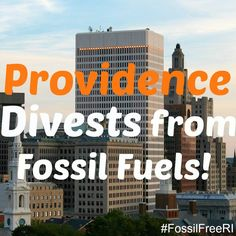 Providence becomes the first capitol and largest city on the east coast committed to divesting from the fossil fuel industry.