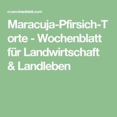 Maracuja-Pfirsich-Torte - Wochenblatt für Landwirtschaft & Landleben