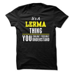 ITS A LERMA THING YOU COULDNT POSSIBLY UNDERSTAND T-SHIRTS, HOODIES, SWEATSHIRT (23$ ==► Shopping Now)