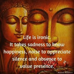 Image may contain: one or more people, possible text that says Life is ironic. It takes sadness to know happiness, noise to appreciate silence and absence to value presence. Buddhist Quotes, Spiritual Quotes, Wisdom Quotes, True Quotes, Positive Quotes, Ironic Quotes, Spiritual Healer, Qoutes, Buddha Quotes Inspirational