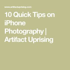 10 Quick Tips on iPhone Photography | Artifact Uprising