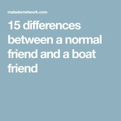 15 differences between a normal friend and a boat friend