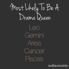 I'm cancer. And I'm a drama queen!