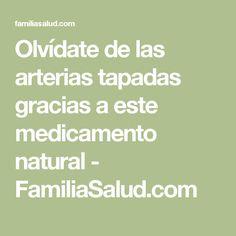 Olvídate de las arterias tapadas gracias a este medicamento natural - FamiliaSalud.com