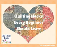 We've had a lot of readers express interest in learning quilting so here are some quilting hacks and tips that every quilt maker should learn.