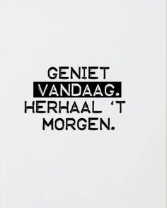 Quotes about Happiness : Geniet vandaag. Herhaal 't morgen Now Quotes, Happy Quotes, Words Quotes, Great Quotes, Wise Words, Quotes To Live By, Funny Quotes, Inspirational Quotes, Sayings