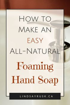 Make an Easy All-Natural Foaming Hand Soap