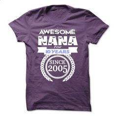 Awesome Nana for 10 years since 2005 - #graphic tee #men dress shirts. BUY NOW => https://www.sunfrog.com/Birth-Years/Awesome-Nana-for-10-years-since-2005.html?id=60505