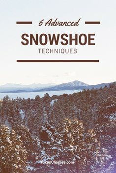 6 Advanced Techniques to help improve your snowshoe experience and take your snowshoeing skills to the next level! Winter Hiking, Winter Camping, Camping And Hiking, Winter Fun, Winter Sports, Camping Guide, Backpacking Tips, Hiking Tips, Get Outdoors